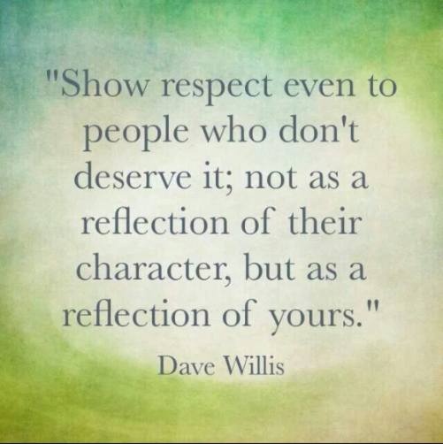 This means that we need to show respect to everyone even if they are different than you. How you treat a person reflects on the kind of person you are.